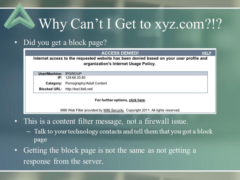 Why Can't I Get to xyz.com !. Did you get a block page.