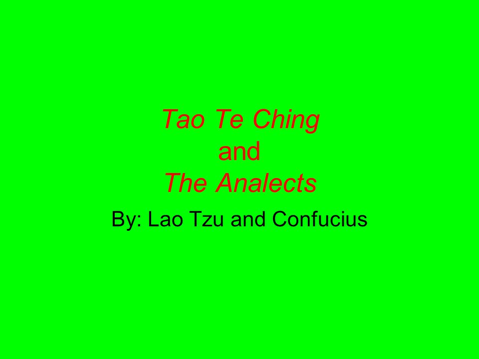 Tao Te Ching and The Analects By: Lao Tzu and Confucius