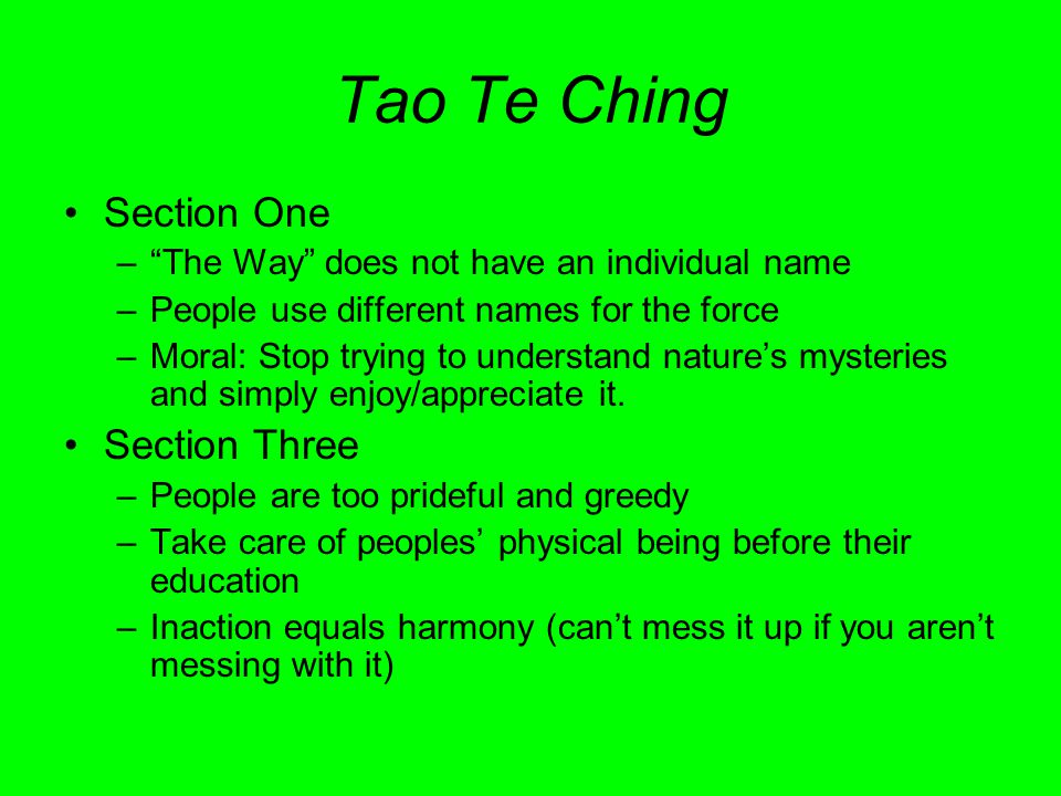 Tao Te Ching continued Section Nine –Too many responsibilities cripples you –Wealth specifically is useless –Know when to quit seeking both Section Forty-Three –Flexibility is better than rigidity –Submission often has greater impact than power