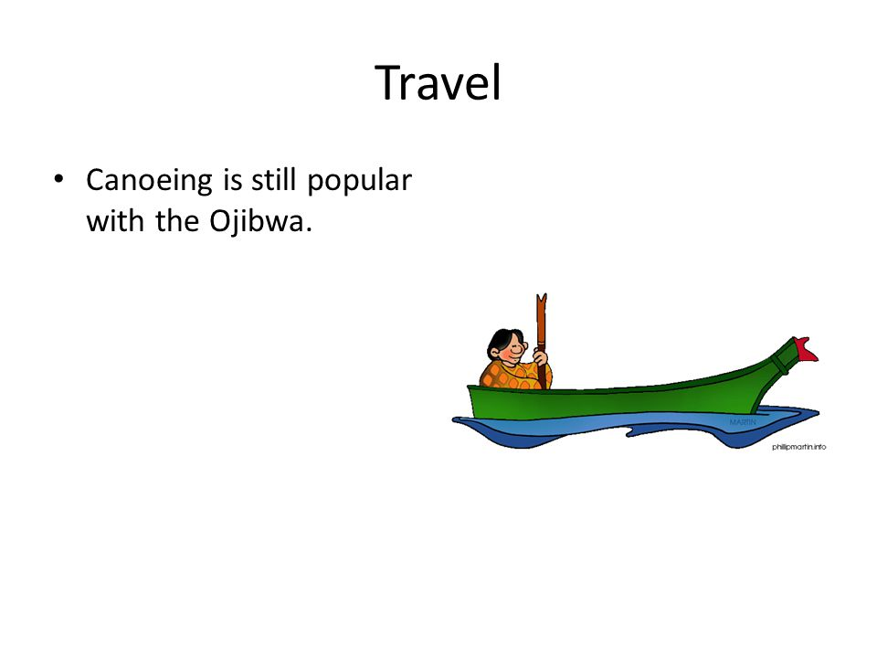 Travel Canoeing is still popular with the Ojibwa.