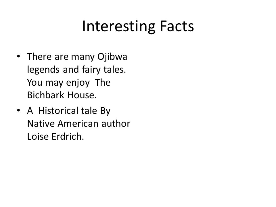 Interesting Facts There are many Ojibwa legends and fairy tales.