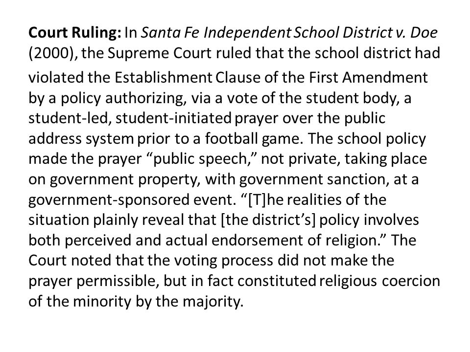 Court Ruling: In Santa Fe Independent School District v. Doe (2000), the Supreme Court ruled that the school district had violated the Establishment C