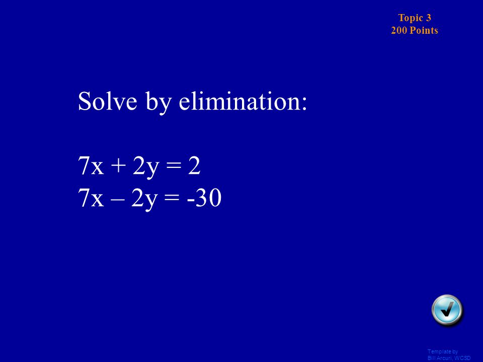 Template by Bill Arcuri, WCSD Topic 3 100 Points Answer Solve by elimination: p + q = -2 P – q = 8 (3, -5)