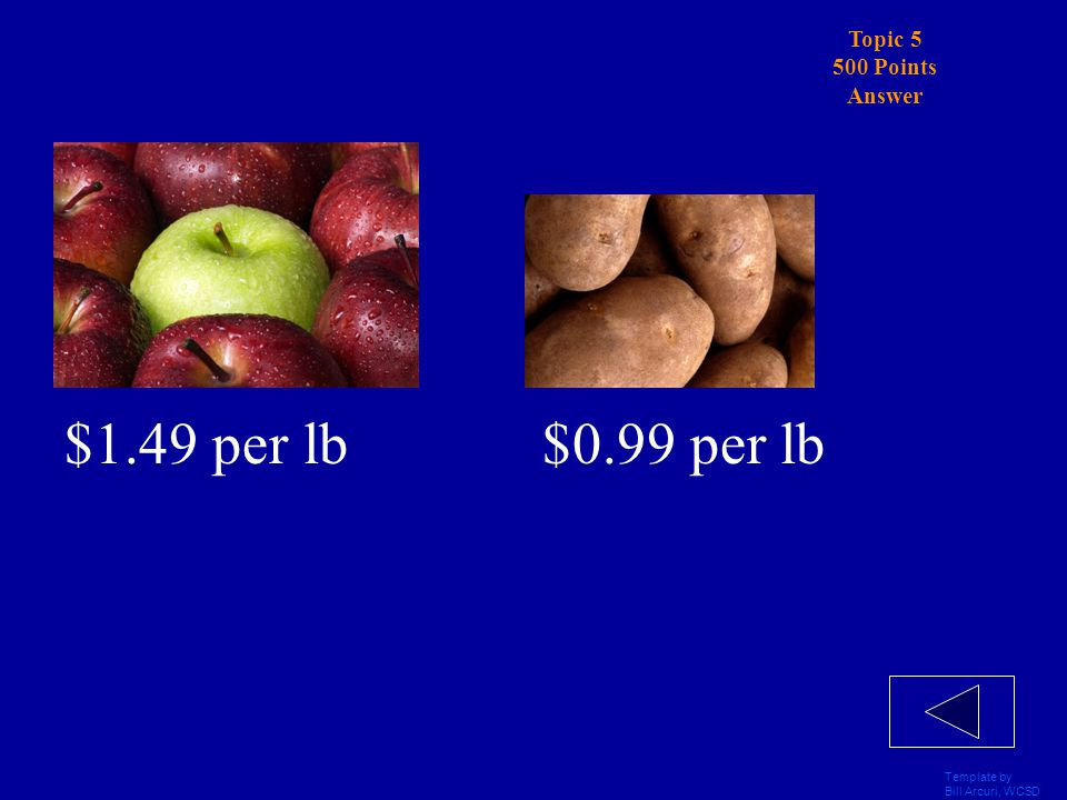 Template by Bill Arcuri, WCSD Topic 5 500 Points Ally and Matt went shopping for Produce on the same day. Ally bought 8 lbs of apples and 7 lbs of pot