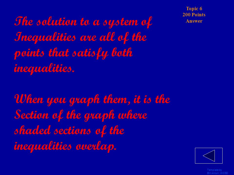 """Template by Bill Arcuri, WCSD Topic 6 200 Points What does it mean to find """"the solution"""" to a systems of inequalities?"""