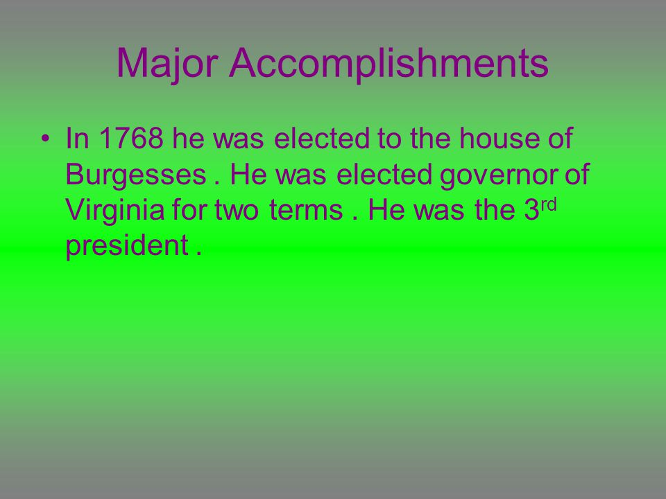 Major Accomplishments In 1768 he was elected to the house of Burgesses.