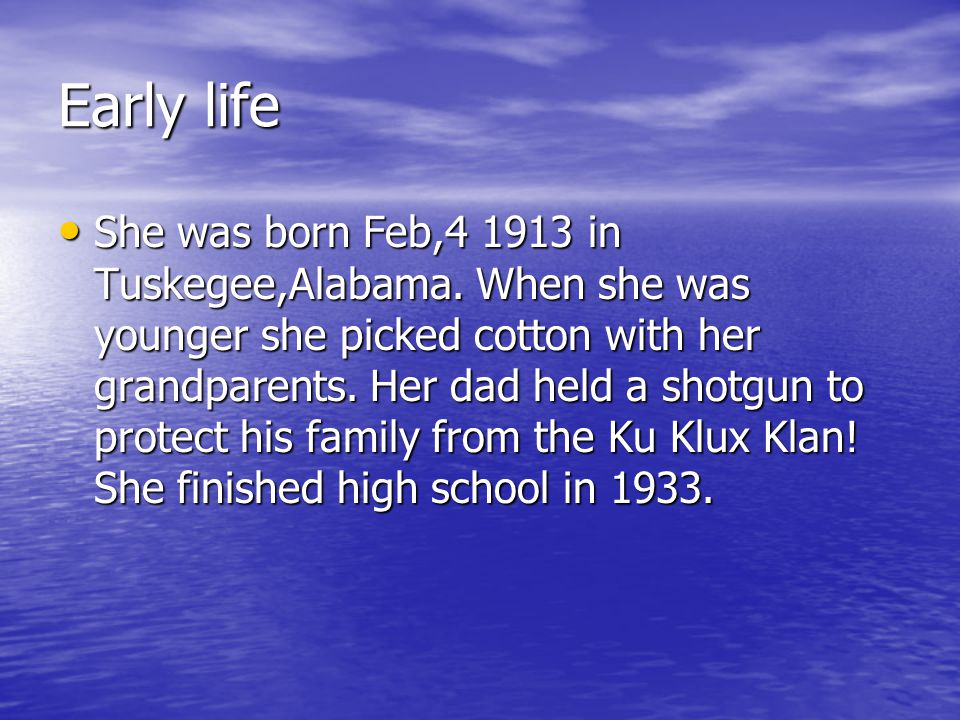 Early life She was born Feb,4 1913 in Tuskegee,Alabama.