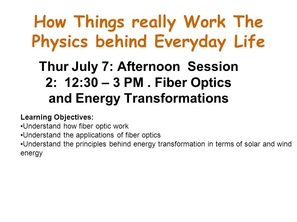 How Things really Work The Physics behind Everyday Life Thur July 7: Afternoon Session 2: 12:30 – 3 PM.