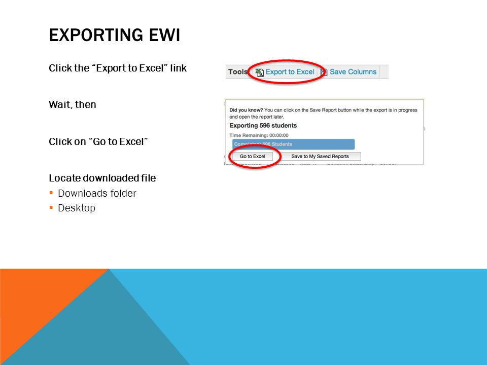 EXPORTING EWI Click the Export to Excel link Wait, then Click on Go to Excel Locate downloaded file  Downloads folder  Desktop