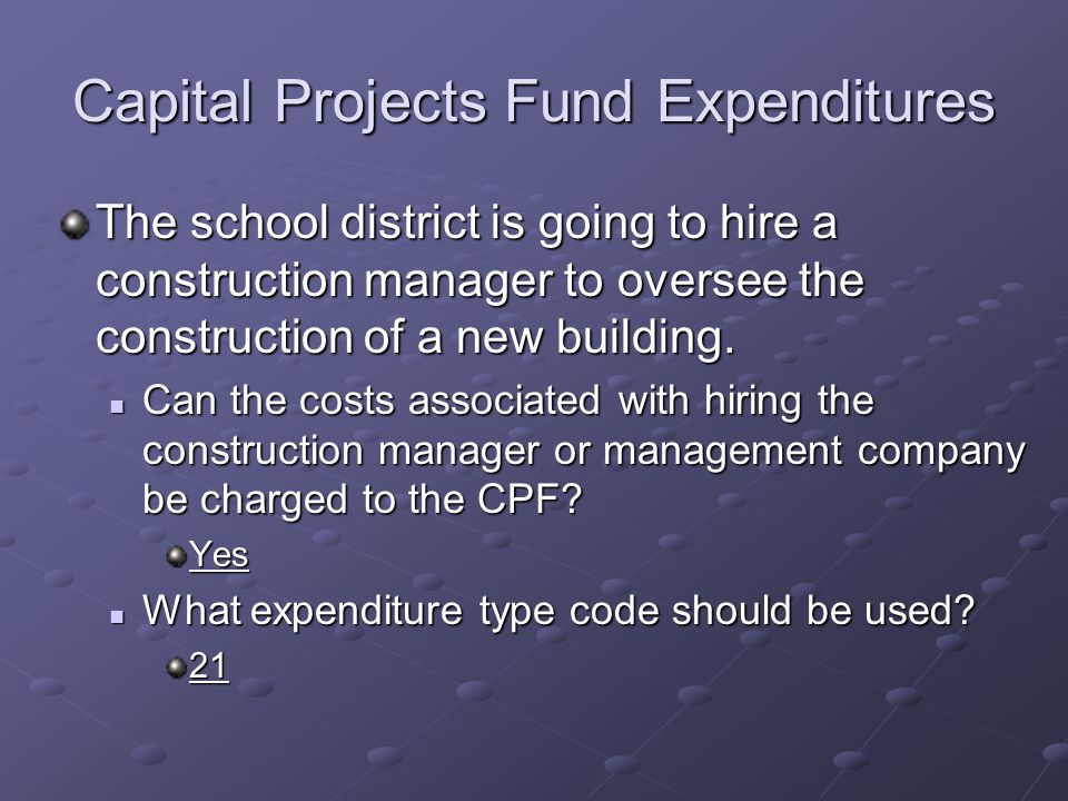 Capital Projects Fund Expenditures The school district is going to hire a construction manager to oversee the construction of a new building.