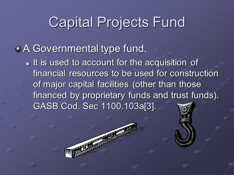 Capital Projects Fund A Governmental type fund.
