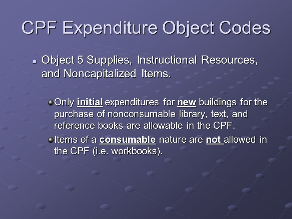 CPF Expenditure Object Codes Object 5 Supplies, Instructional Resources, and Noncapitalized Items.