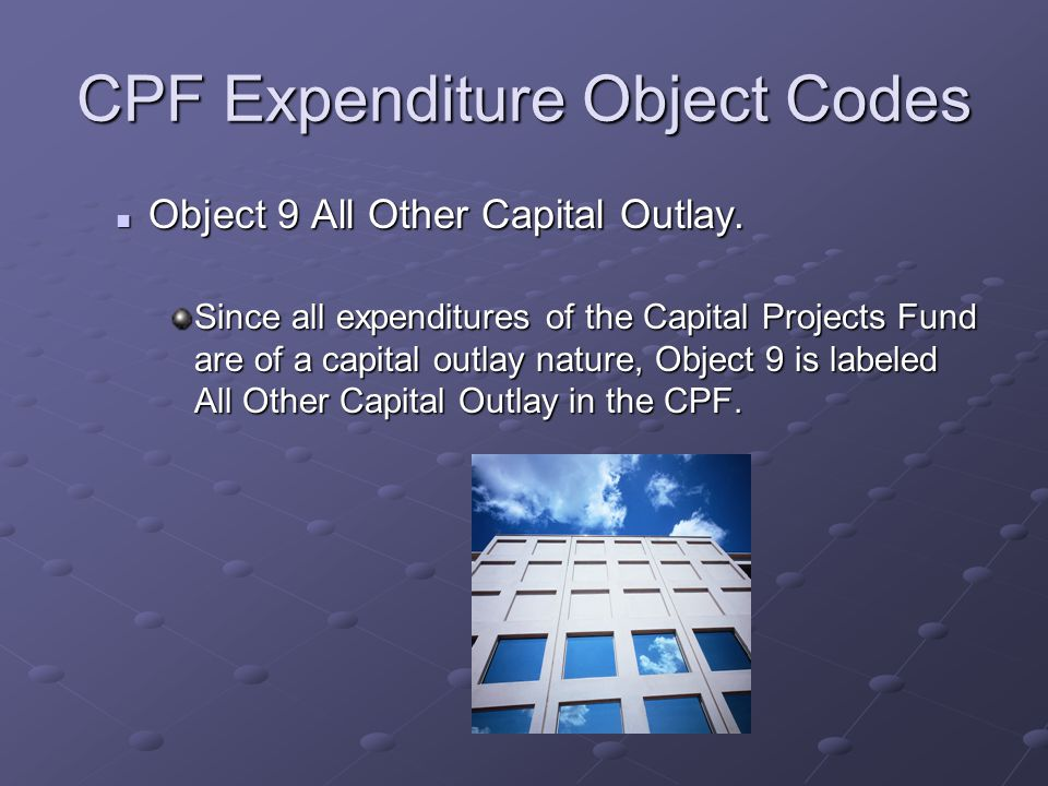 CPF Expenditure Object Codes Object 9 All Other Capital Outlay.