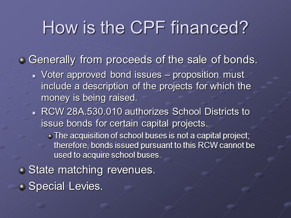 How is the CPF financed. Generally from proceeds of the sale of bonds.