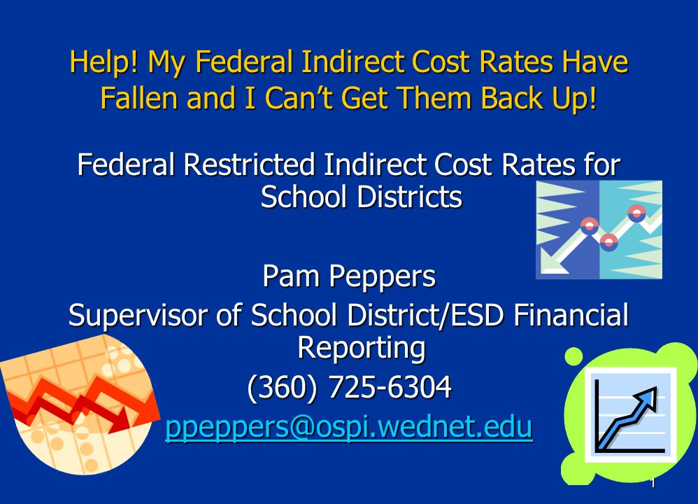 1 Help! My Federal Indirect Cost Rates Have Fallen and I Can't Get Them Back Up! Federal Restricted Indirect Cost Rates for School Districts Pam Peppe