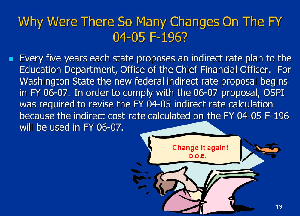 13 Why Were There So Many Changes On The FY 04-05 F-196.