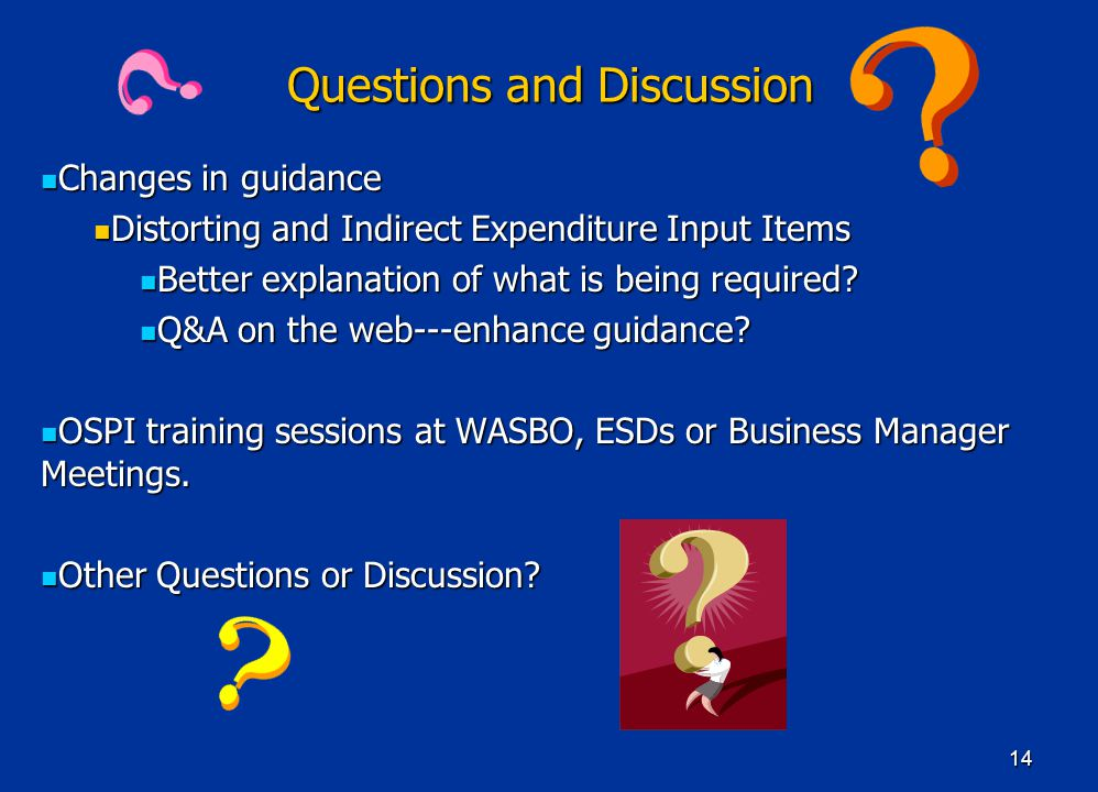 14 Questions and Discussion Changes in guidance Changes in guidance Distorting and Indirect Expenditure Input Items Distorting and Indirect Expenditure Input Items Better explanation of what is being required.