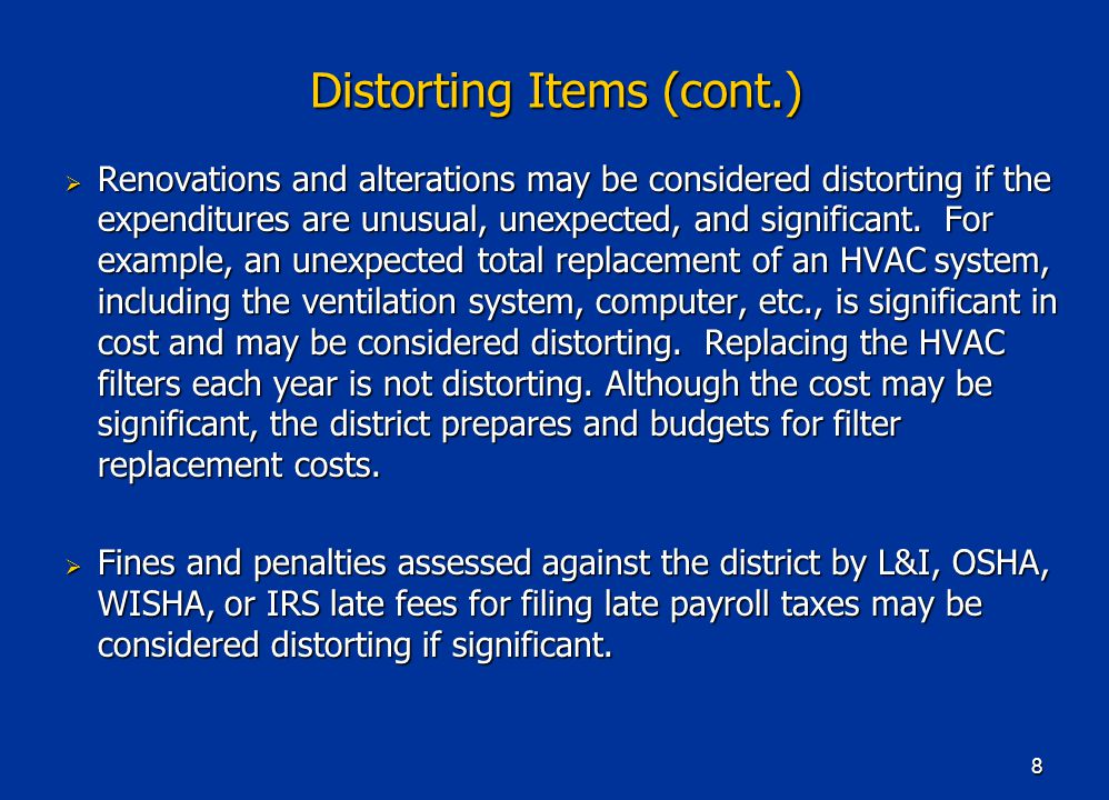 8 Distorting Items (cont.)  Renovations and alterations may be considered distorting if the expenditures are unusual, unexpected, and significant.