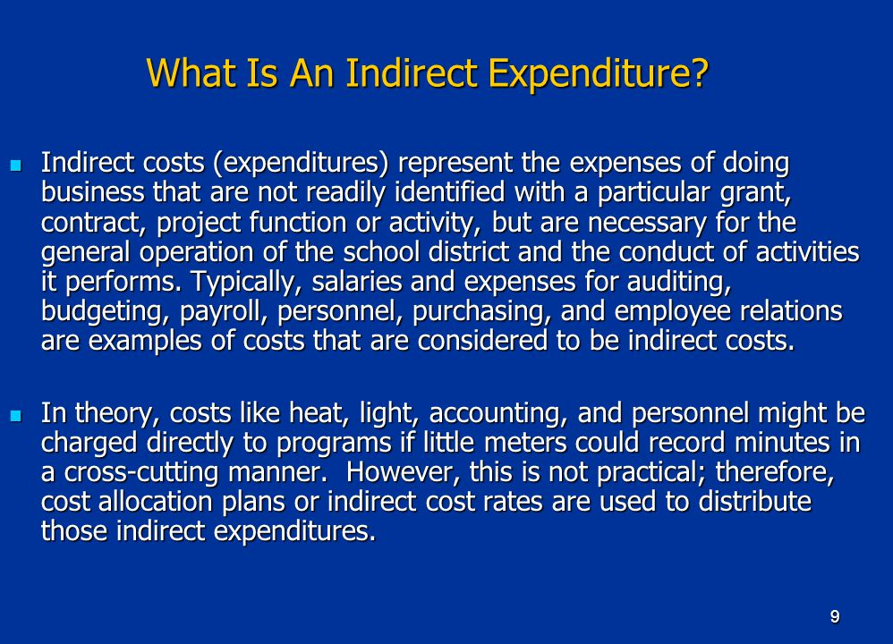 9 What Is An Indirect Expenditure? Indirect costs (expenditures) represent the expenses of doing business that are not readily identified with a parti