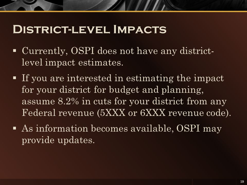 District-level Impacts  Currently, OSPI does not have any district- level impact estimates.  If you are interested in estimating the impact for your