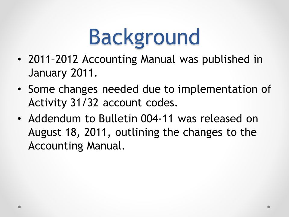 Background 2011–2012 Accounting Manual was published in January 2011.