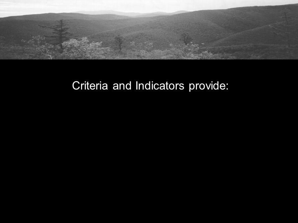 Criteria and Indicators provide: