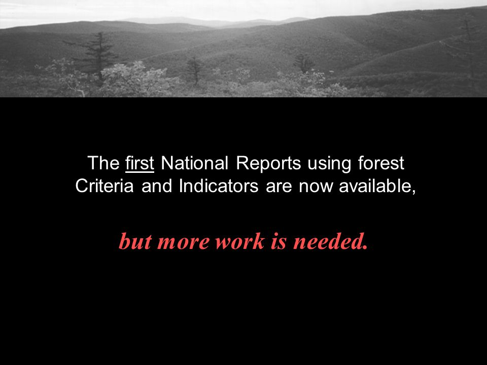 The first National Reports using forest Criteria and Indicators are now available, but more work is needed.