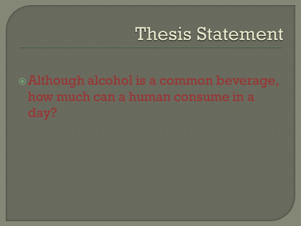  Although alcohol is a common beverage, how much can a human consume in a day