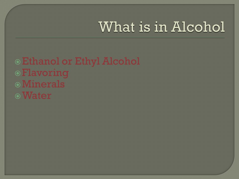  Ethanol or Ethyl Alcohol  Flavoring  Minerals  Water