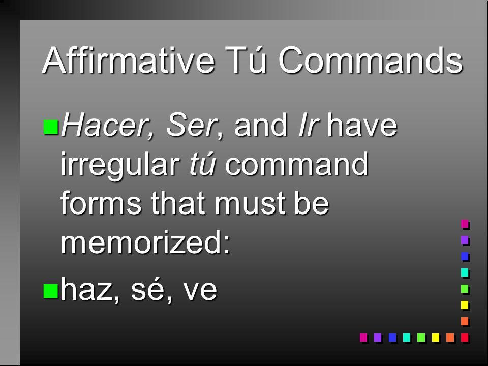 Affirmative Tú Commands n Venir (Infinitive) n Yo form? n Vengo n Command form? n Ven