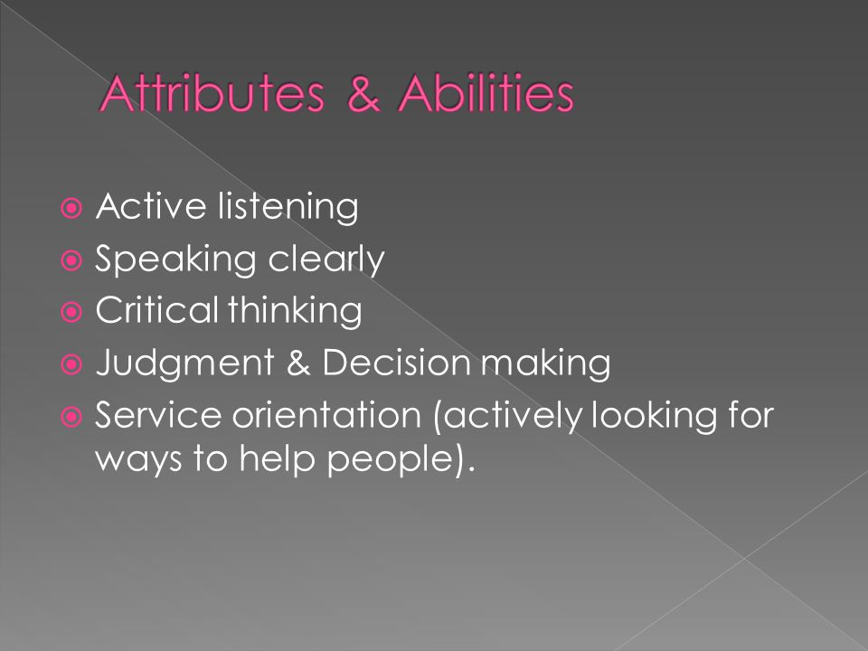  Active listening  Speaking clearly  Critical thinking  Judgment & Decision making  Service orientation (actively looking for ways to help people).