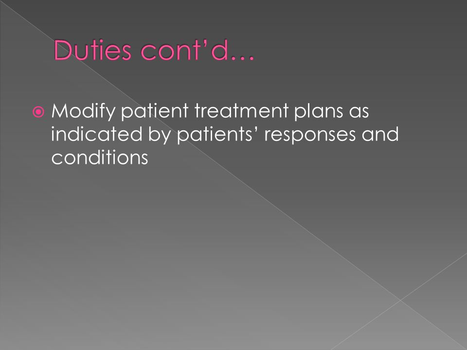  Modify patient treatment plans as indicated by patients' responses and conditions