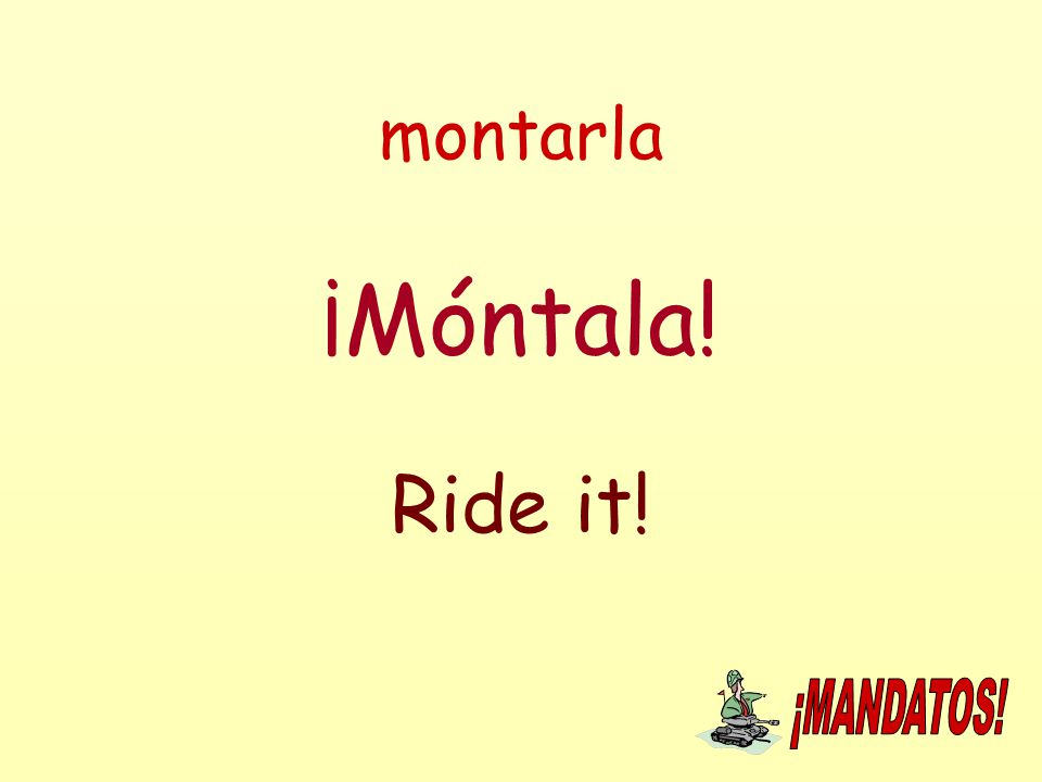 montarla ¡Móntala! Ride it!