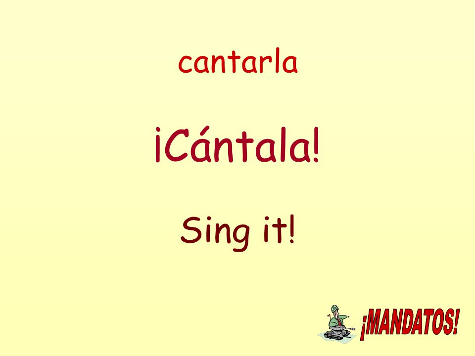 cantarla ¡Cántala! Sing it!