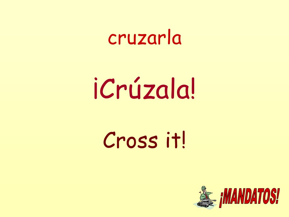 cruzarla ¡Crúzala! Cross it!
