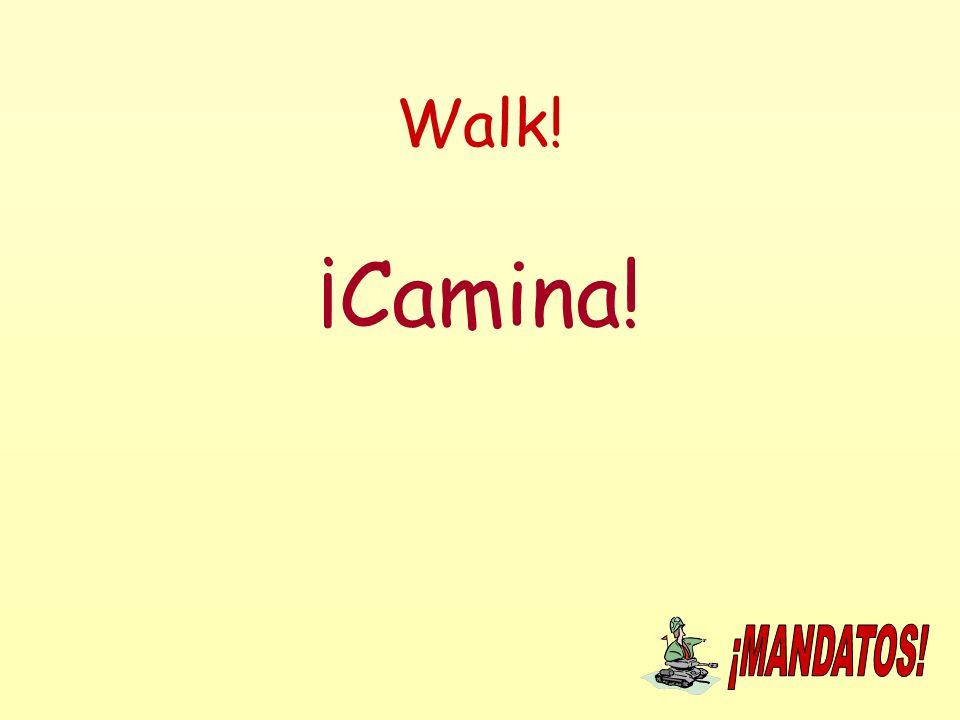 Walk! ¡Camina!