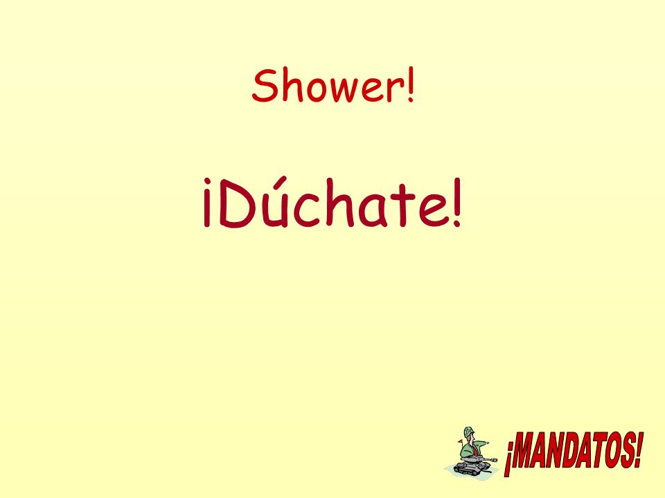 Shower! ¡Dúchate!