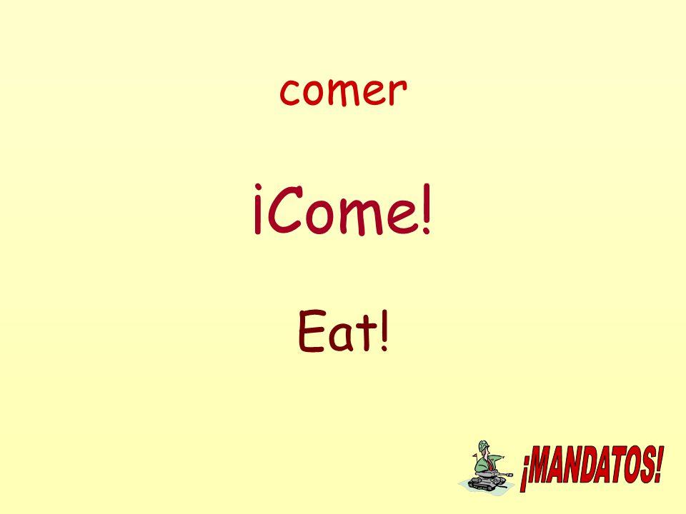 comer ¡Come! Eat!