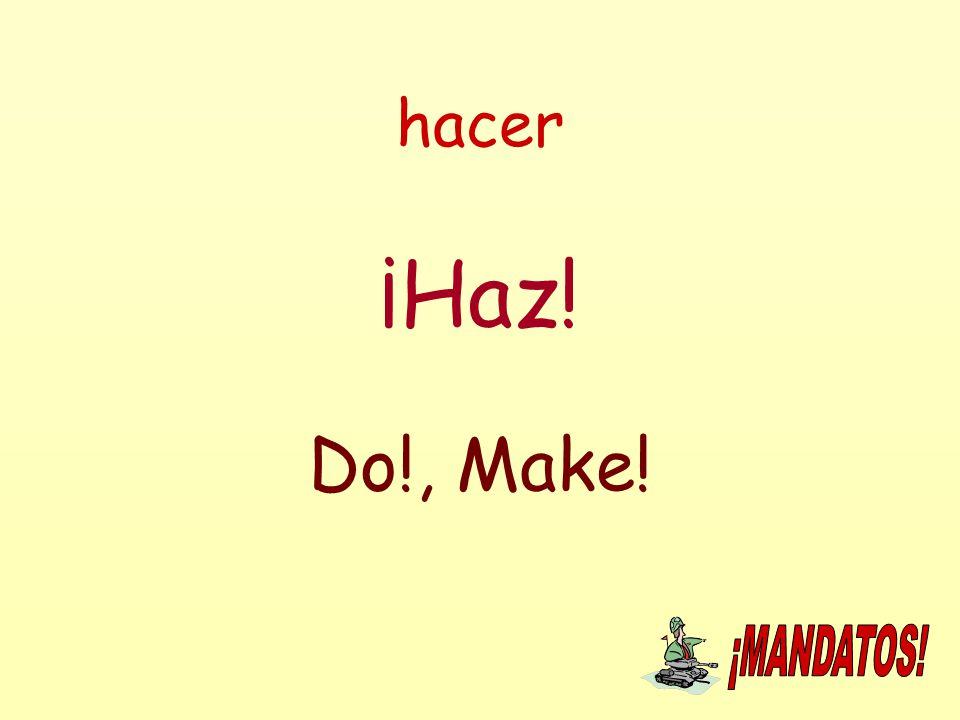 hacer ¡Haz! Do!, Make!