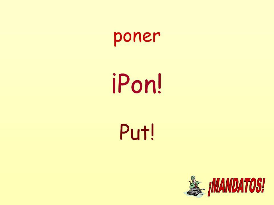 poner ¡Pon! Put!