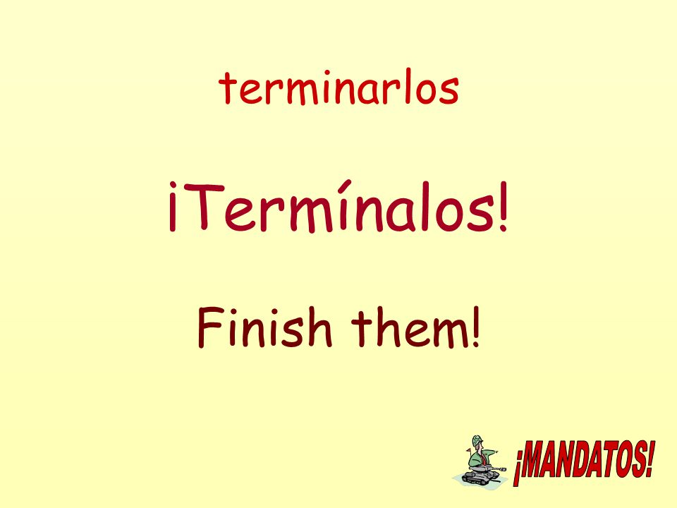 terminarlos ¡Termínalos! Finish them!