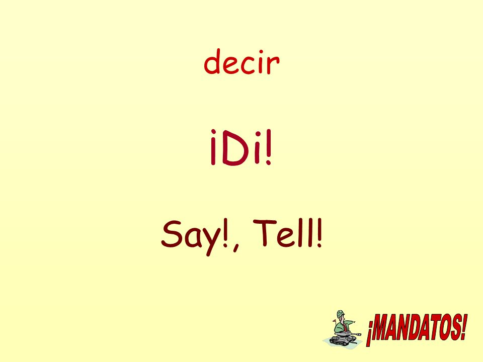 decir ¡Di! Say!, Tell!