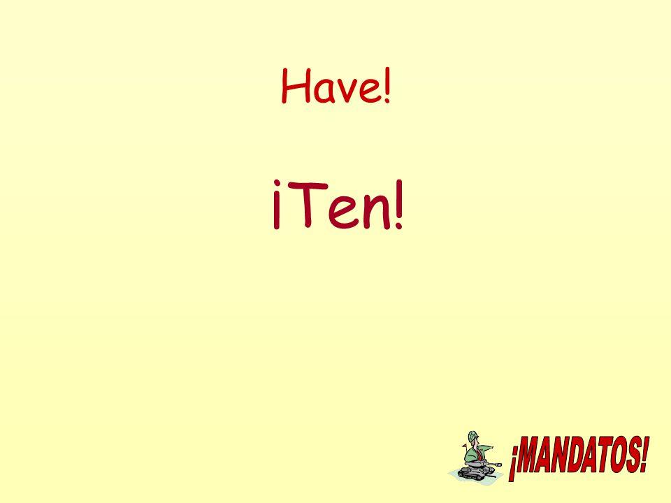 Have! ¡Ten!