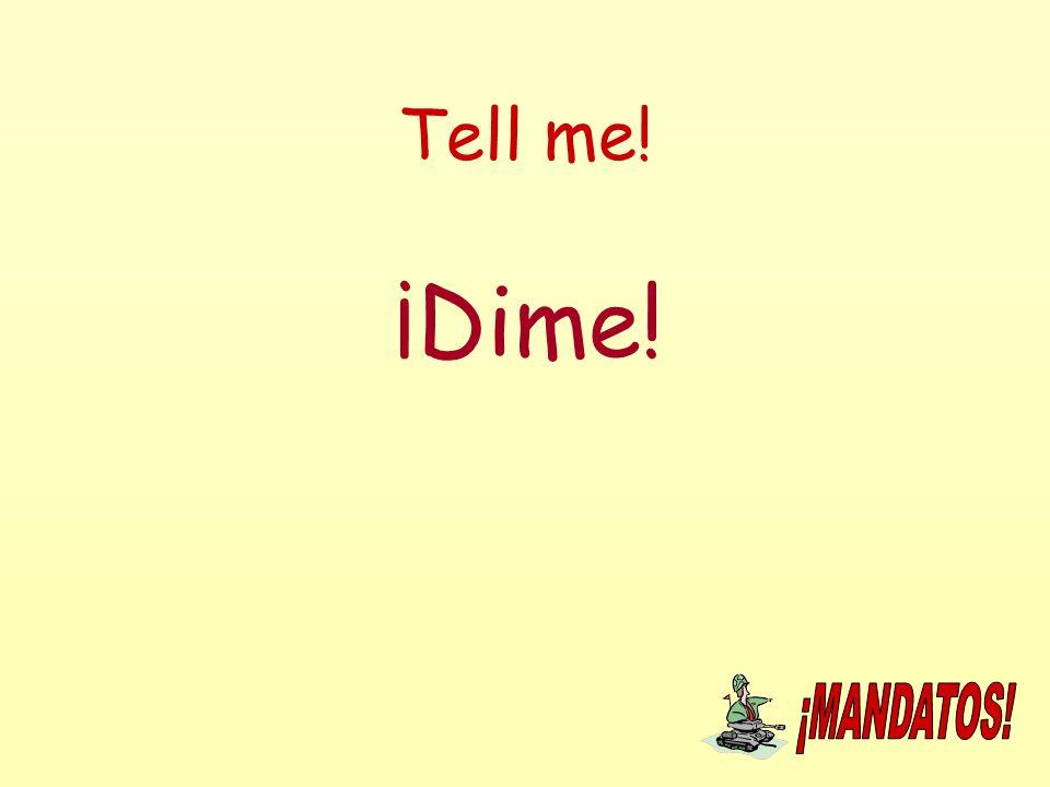 Tell me! ¡Dime!
