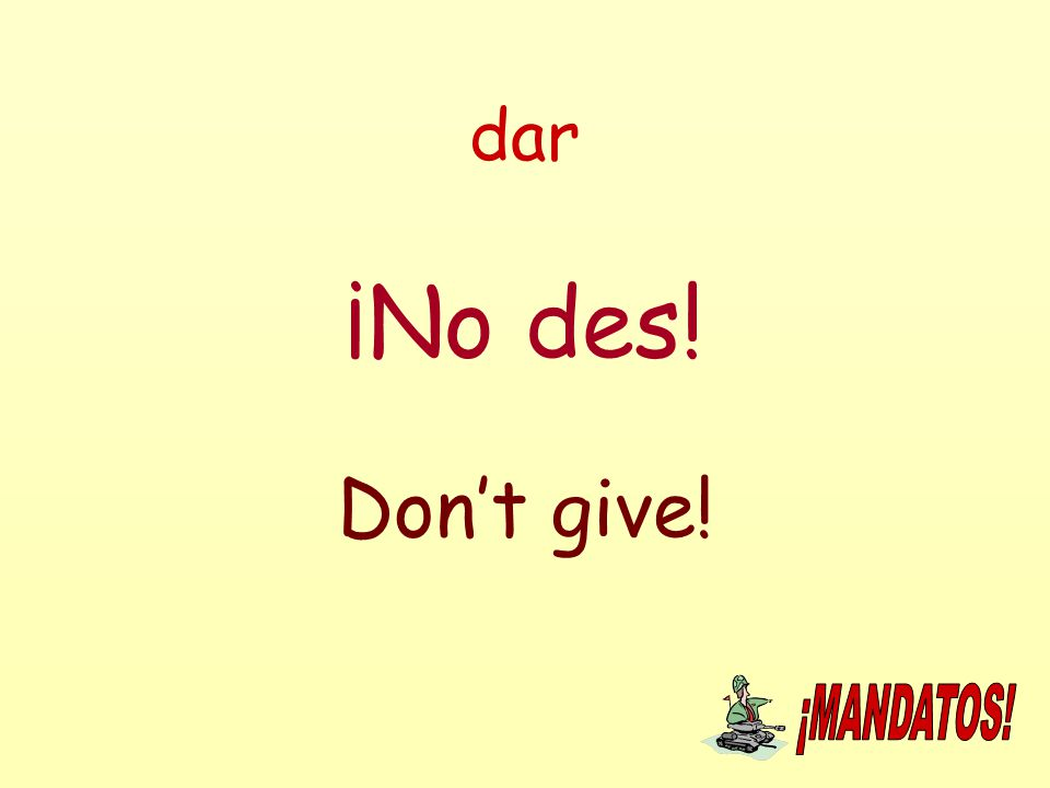 dar ¡No des! Don't give!