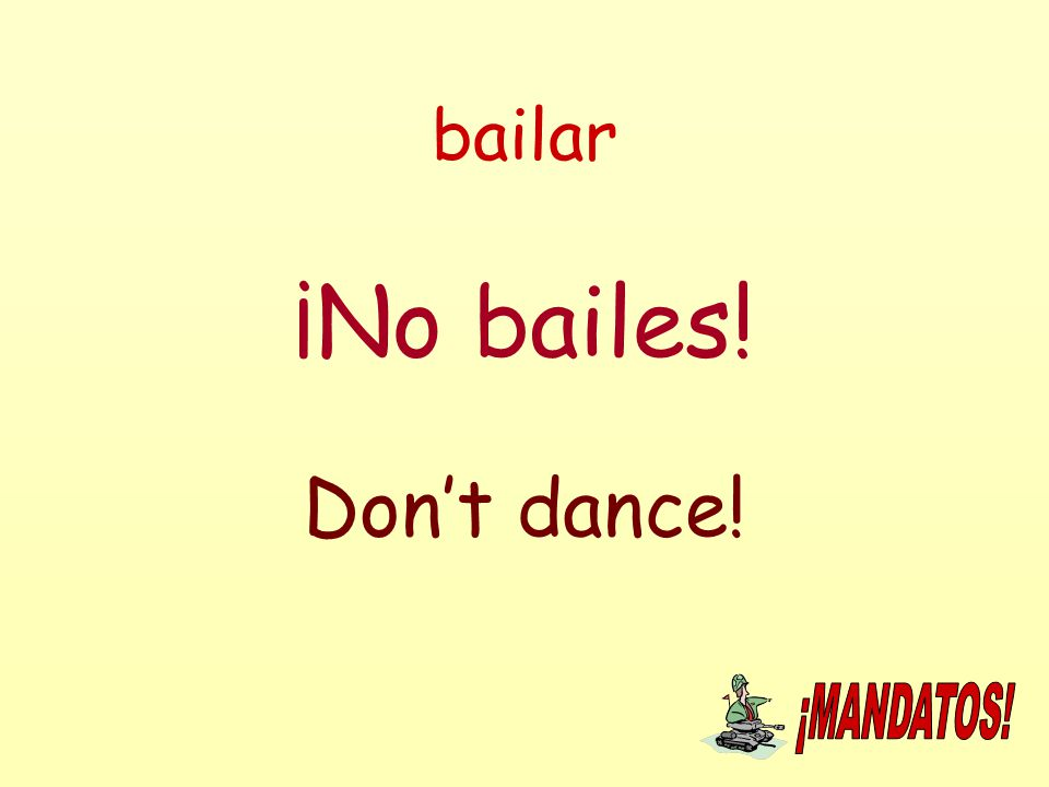 bailar ¡No bailes! Don't dance!