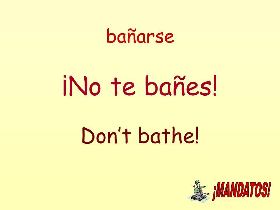 bañarse ¡No te bañes! Don't bathe!