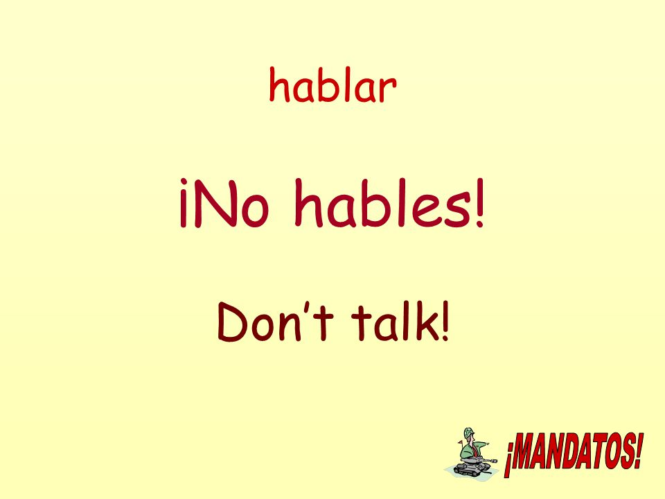 hablar ¡No hables! Don't talk!