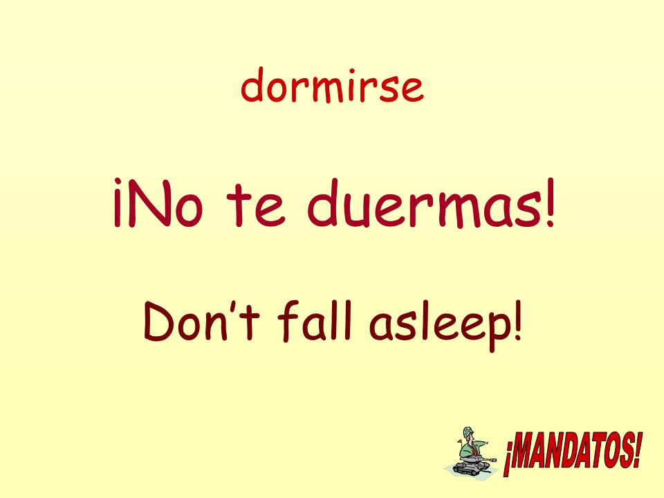 dormirse ¡No te duermas! Don't fall asleep!