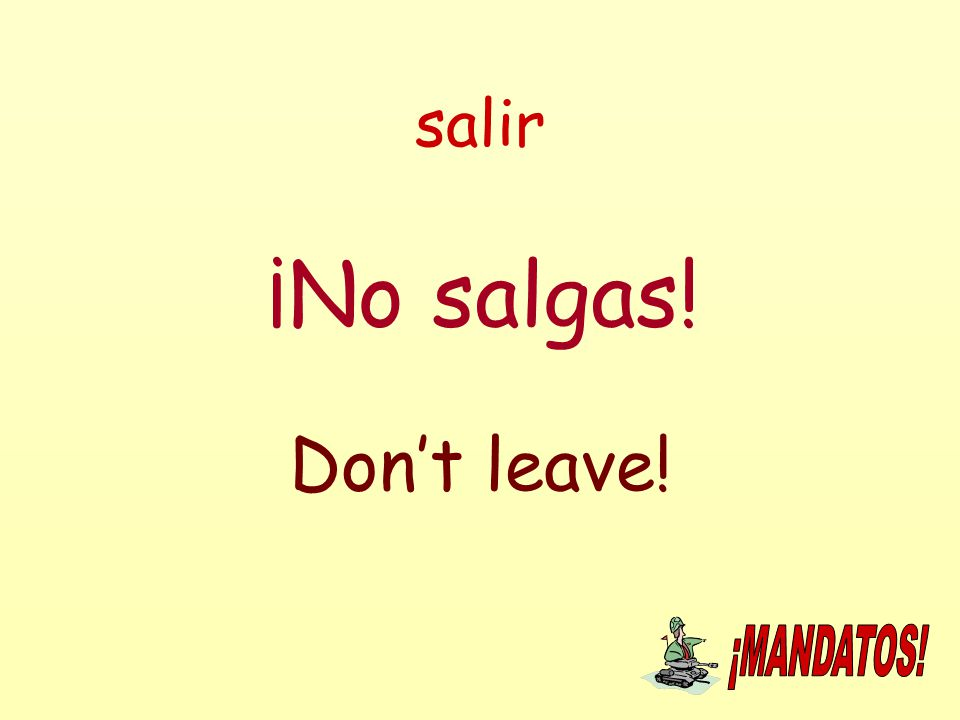 salir ¡No salgas! Don't leave!